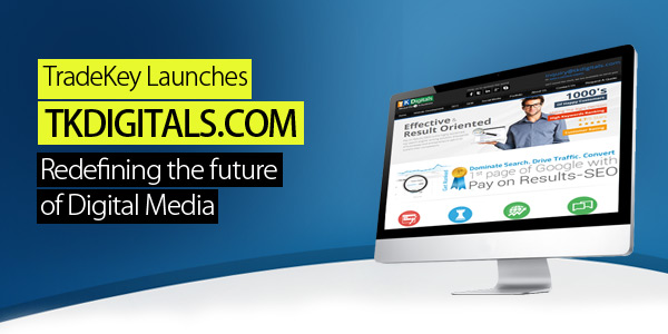TradeKey Launches TKDIGITALS.COM Redefining the future of Digital Media
