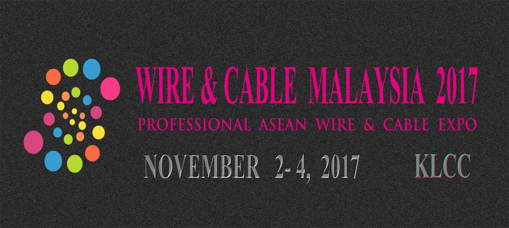 Wire & Cable Show   Malaysia 2017